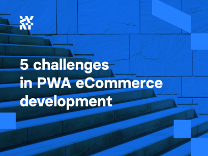 5 challenges in PWA eCommerce development