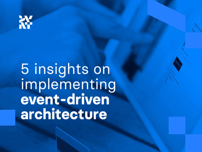 5 insights on implementing event-driven architecture