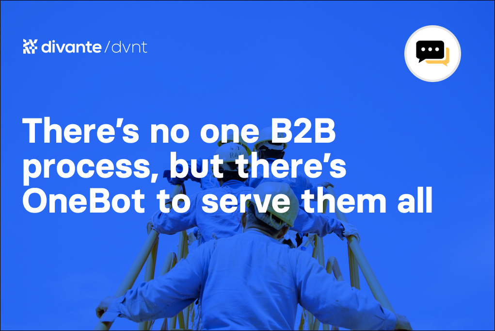 There's no one B2B process, but there's OneBot to serve them all