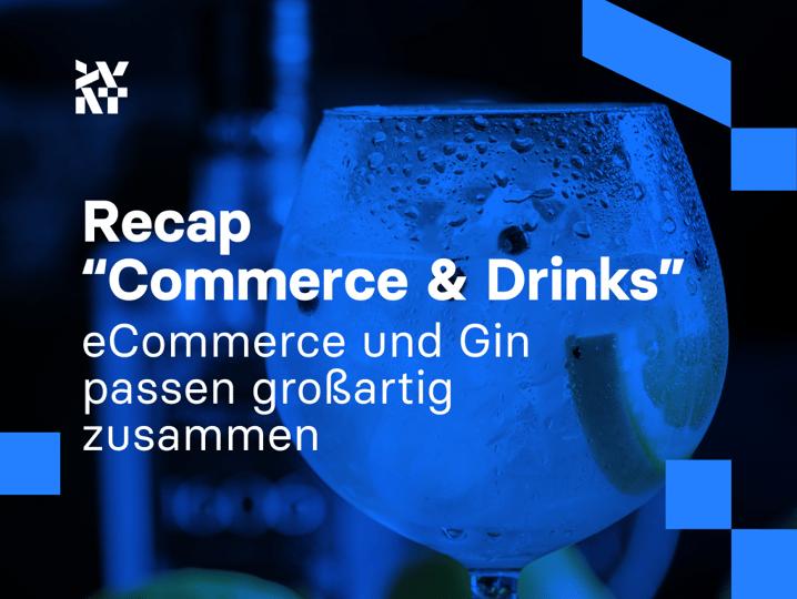 """Recap """"Commerce & Drinks"""": eCommerce und Gin passen großartig zusammen"""