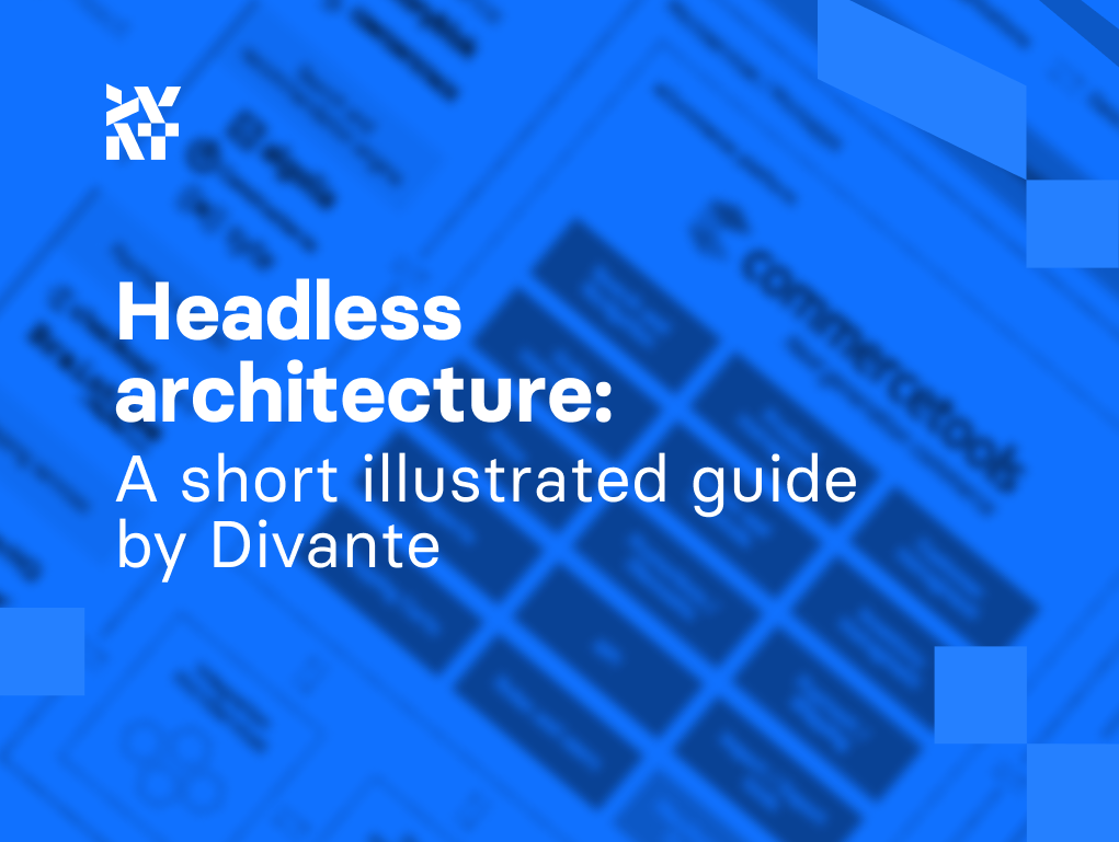 Headless Architecture: A Short, Illustrated Guide by Divante