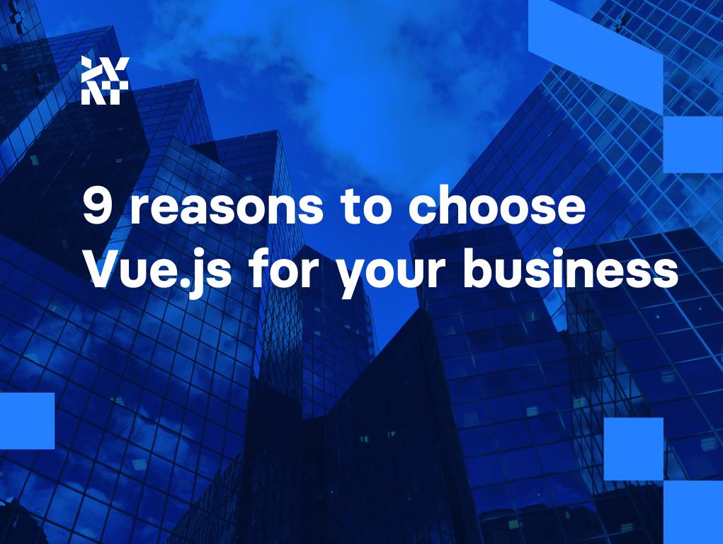 9 reasons to choose Vue.js for your business | Divante
