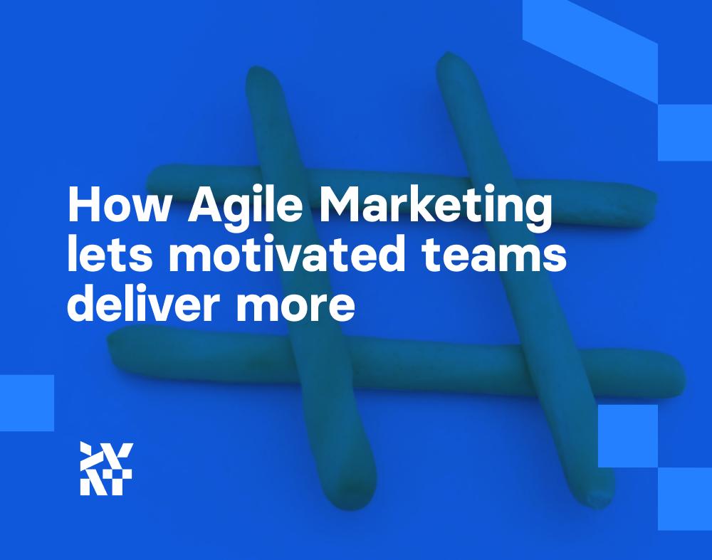 How Agile Marketing lets motivated teams deliver more   Divante
