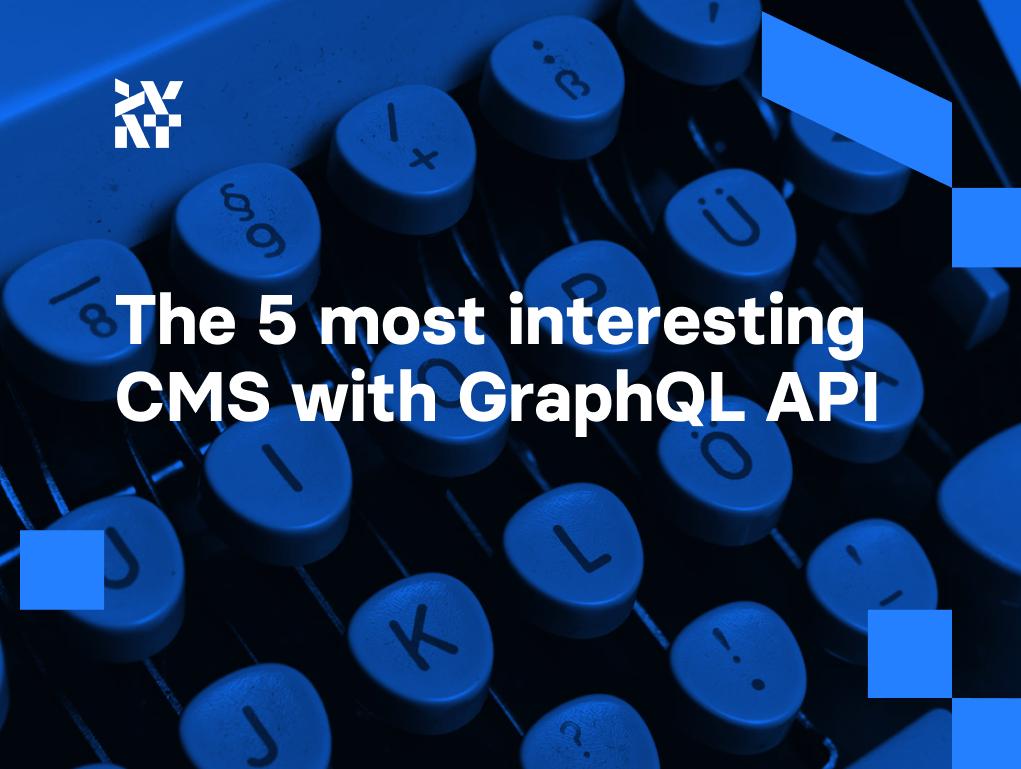 The 5 most interesting CMS with GraphQL API   Divante