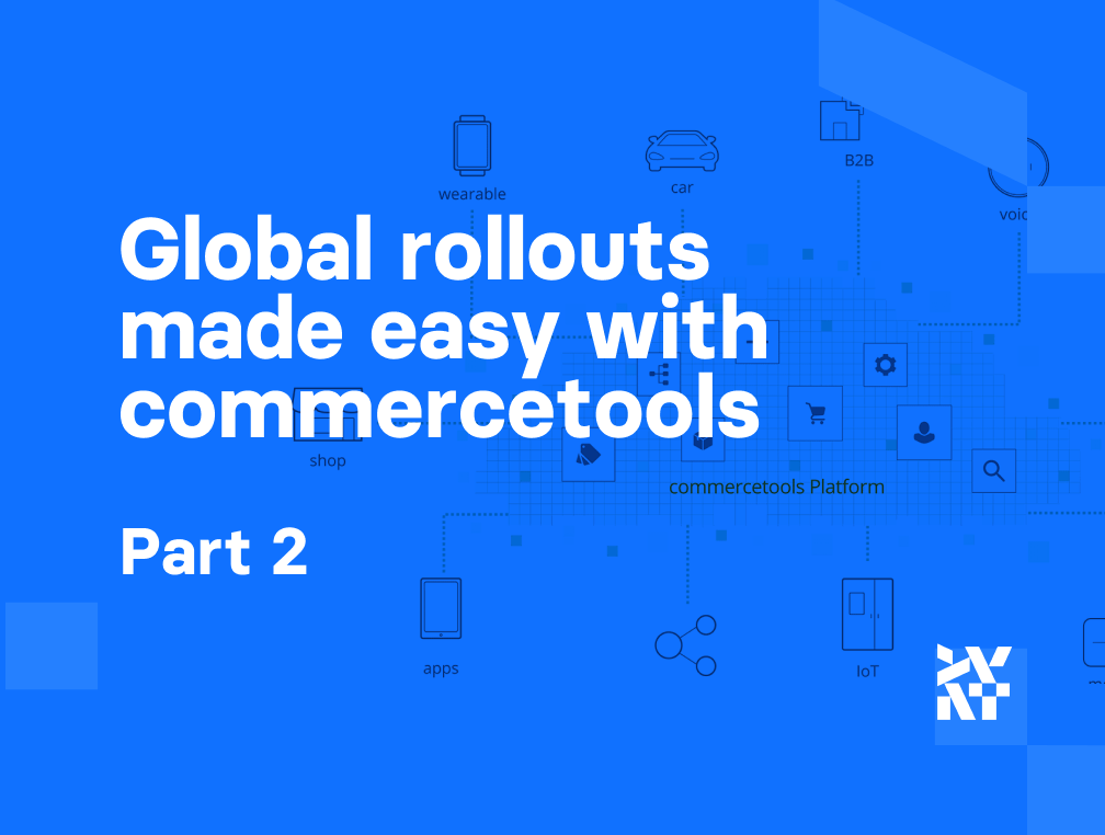 Global rollouts made easy with commercetools and PWA - Part 2   Divante