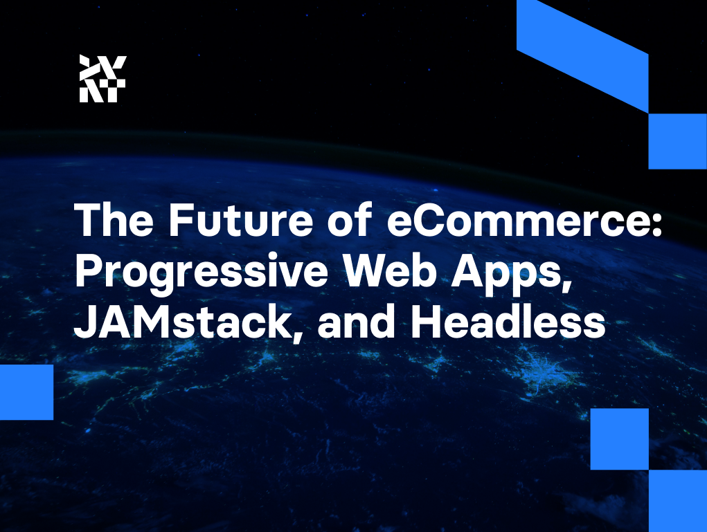 The Future of eCommerce: Progressive Web Apps, JAMstack, and Headless | Divante