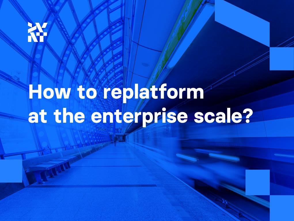 How to replatform at the enterprise scale? | Divante