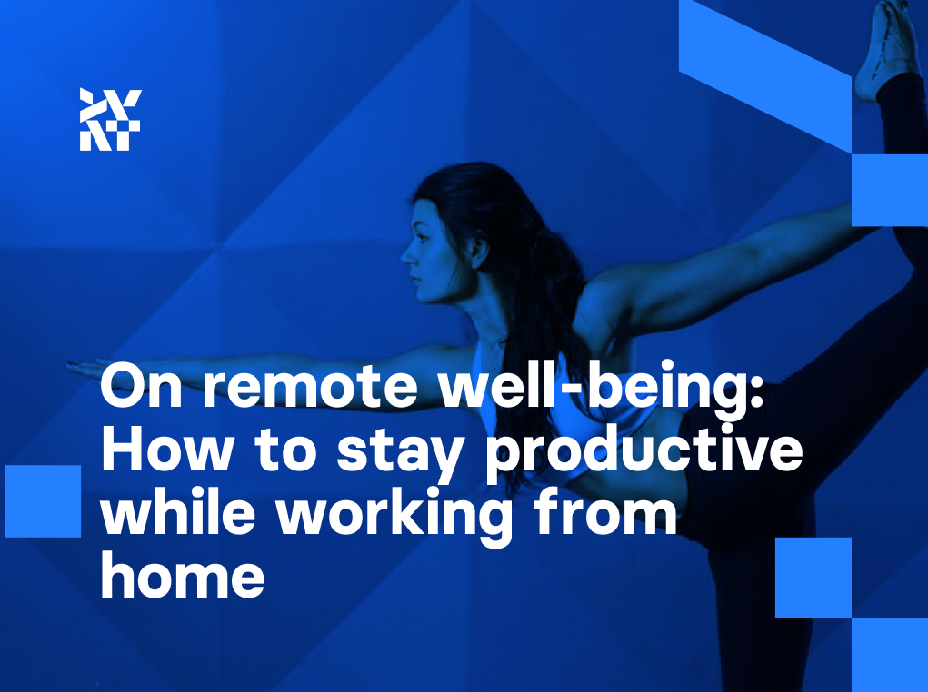 On remote well-being: How to stay productive while working from home   Divante