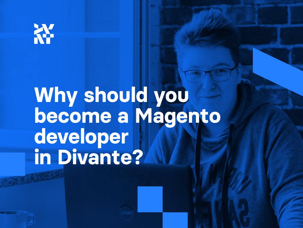Why should you become a Magento developer at Divante? | Divante