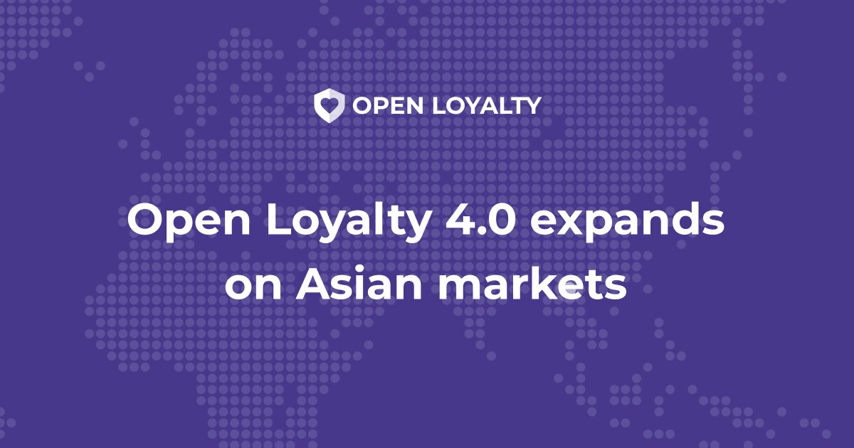 Open Loyalty 4.0 enters a new wave of Asian expansion