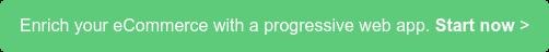 Enrich your eCommerce with a progressive web app. Start now >