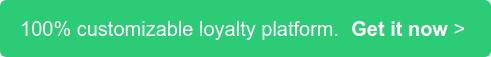 100% customizable loyalty platform.Get it now>