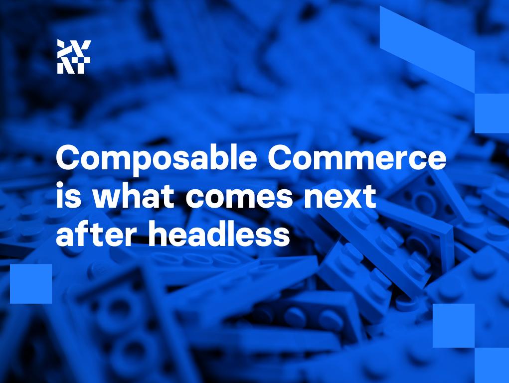 Composable Commerce is what comes next after headless   Divante