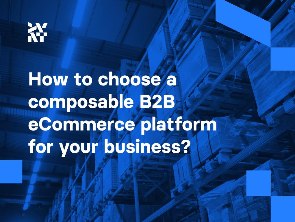 How to choose a composable B2B eCommerce platform for your business? | Divante