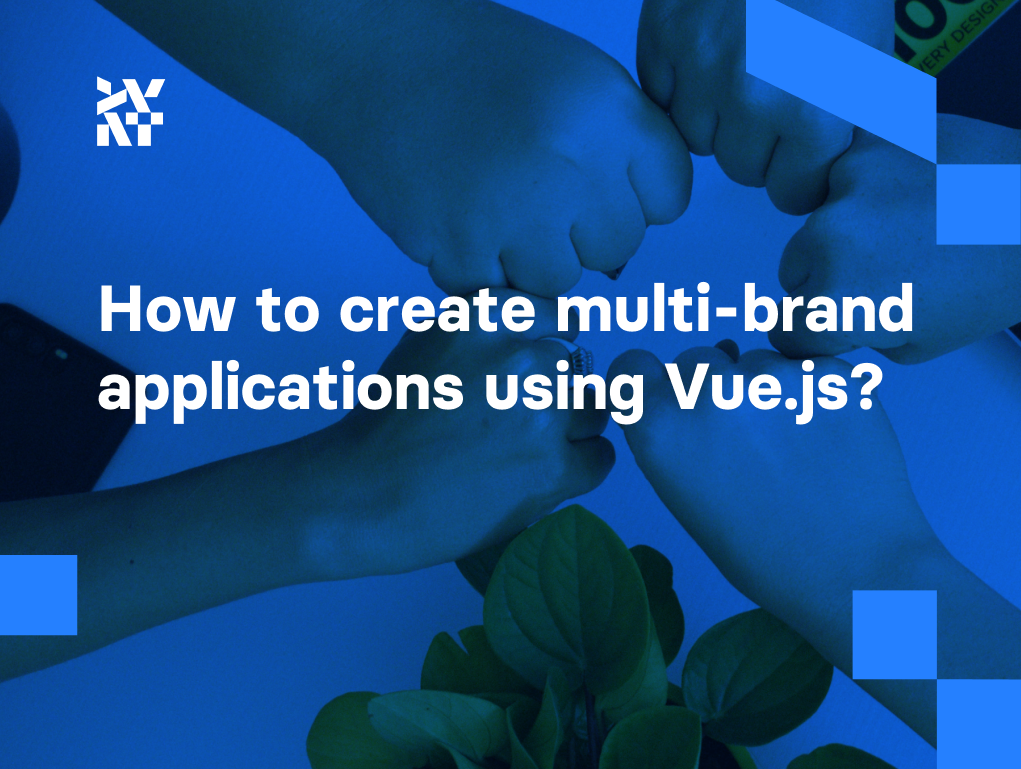 How to create multi-brand applications using Vue.js: The designer and programmer perspective   Divante