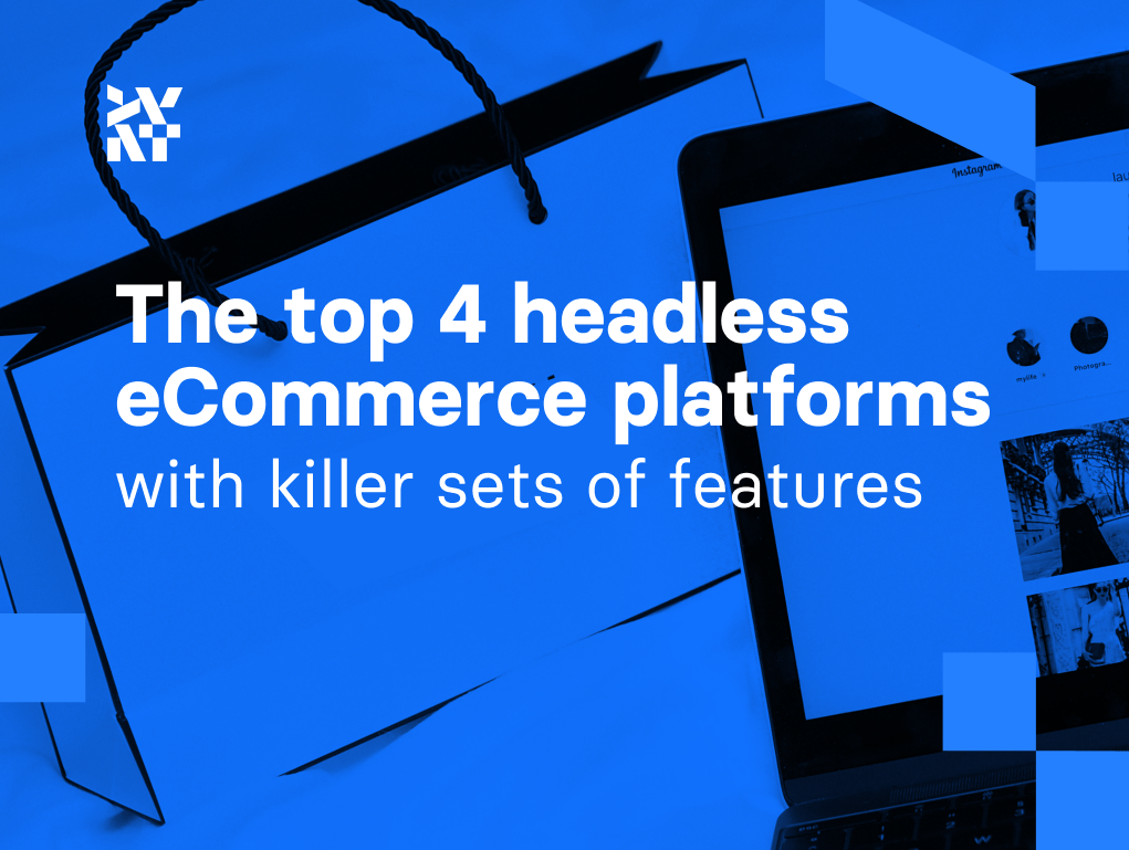 The top 4 headless eCommerce platforms with killer sets of features